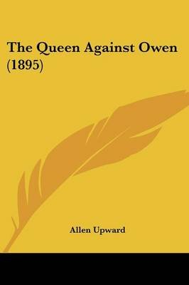 The Queen Against Owen (1895) (Paperback): Allen Upward