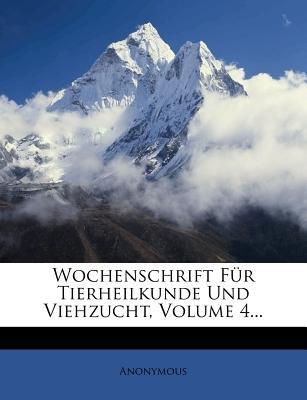 Wochenschrift Fur Tierheilkunde Und Viehzucht, Volume 4... (English, German, Paperback): Anonymous