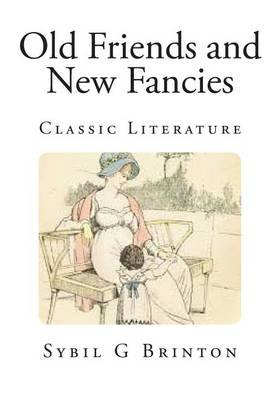 Old Friends and New Fancies - Classic Literature (Paperback): Sybil G. Brinton