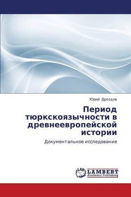 Period Tyurkskoyazychnosti V Drevneevropeyskoy Istorii (Russian, Paperback): Drozdov Yuriy