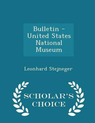 Bulletin - United States National Museum - Scholar's Choice Edition (Paperback): Leonhard Stejneger