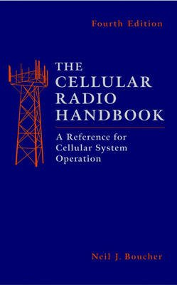 The Cellular Radio Handbook - A Reference for Cellular System Operation (Hardcover, 4th Revised edition): Neil J. Boucher