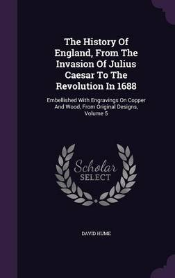 The History of England, from the Invasion of Julius Caesar to the Revolution in 1688 - Embellished with Engravings on Copper...