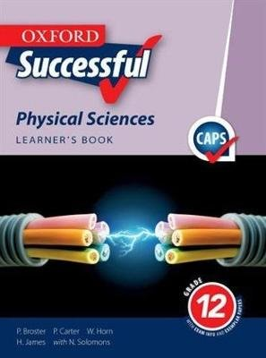 Oxford Successful Physical Sciences CAPS - Grade 12 Learners Book (Paperback): H. James, P. Broster, W. Horn, P. Carter