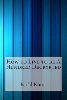 How to Live to Be a Hundred (Paperback): Isra'il S Kouri