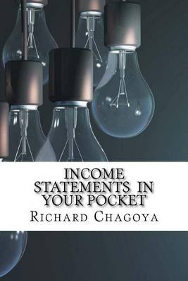 Income Statements in Your Pocket (Paperback): Richard Chagoya