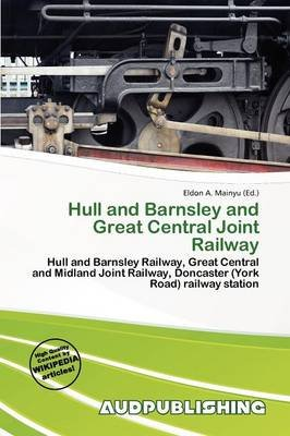 Hull and Barnsley and Great Central Joint Railway (Paperback): Eldon A. Mainyu