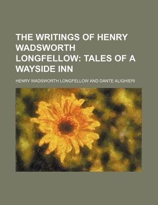 The Writings of Henry Wadsworth Longfellow (Volume 6); Tales of a Wayside Inn (Paperback): Henry Wadsworth Longfellow