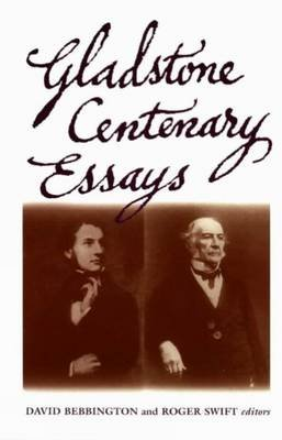 Gladstone Centenary Essays (Hardcover): David Bebbington, Roger Swift