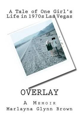 Overlay - A Tale of One Girl's Life in 1970s Las Vegas - Memoirs of Marlayna Glynn Brown (Paperback): Marlayna Glynn Brown