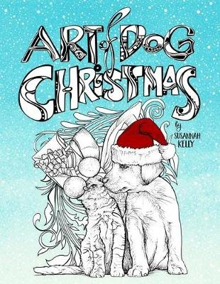 Art of Dog Christmas - A Holiday Coloring Book for Animal Lovers Featuring Dogs, Cats, Pigs & Goats (Paperback): Susannah Kelly