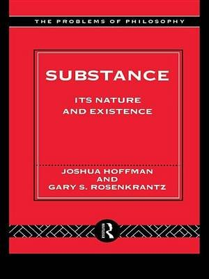 Substance - Its Nature and Existence (Electronic book text): Joshua Hoffman, Gary Rosenkrantz