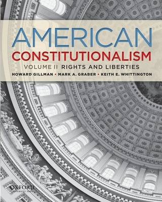 American Constitutionalism, Volume 2 - Rights & Liberties (Paperback): Howard Gillman, Mark A. Graber, Keith E Whittington