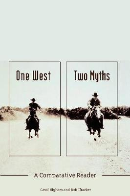 One West, Two Myths - A Comparative Reader (Paperback): C.L. Higham, Elliott West, Robert Thacker, Donald Worster, Gerald...