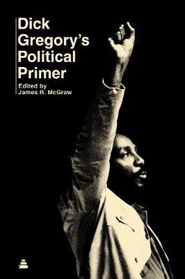 Dick Gregory's Political Primer (Paperback): Dick Gregory, James R. McGraw