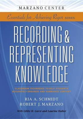 Recording & Representing Knowledge - Classroom Techniques to Help Students Accurately Organize and Summarize Content...