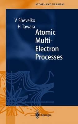 Atomic Multielectron Processes (Hardcover, 1998 ed.): Viatcheslav Shevelko, Hiro Tawara