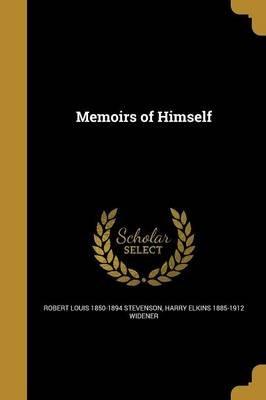 Memoirs of Himself (Paperback): Robert Louis 1850-1894 Stevenson, Harry Elkins 1885-1912 Widener
