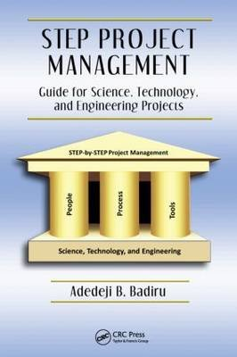 STEP Project Management - Guide for Science, Technology, and Engineering Projects (Hardcover): Adedeji B. Badiru