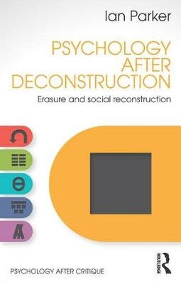 Psychology After Deconstruction - Erasure and social reconstruction (Electronic book text): Ian Parker