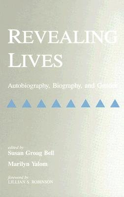 Revealing Lives - Autobiography, Biography and Gender (Hardcover): Susan Groag Bell, Marilyn Yalom