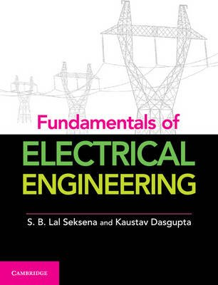 Fundamentals of Electrical Engineering, Part 1 (Paperback): S. B. Lal Seksena, Kaustuv Dasgupta
