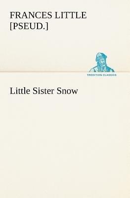 Little Sister Snow (Paperback): Frances [Pseud ]. Little