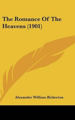 The Romance of the Heavens (1901) (Hardcover): Alexander William Bickerton