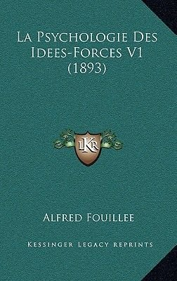 La Psychologie Des Idees-Forces V1 (1893) (French, Hardcover): Alfred Jules Emile Fouillee