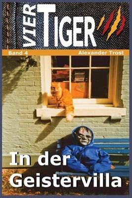 Vier Tiger - In Der Geistervilla (German, Paperback): Alexander Trost