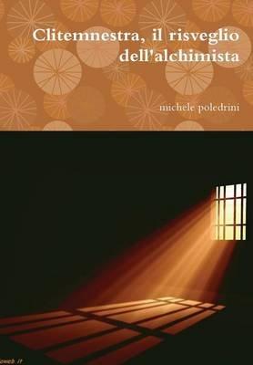Clitemnestra, Il Risveglio Dell'alchimista (Italian, Hardcover): michele poledrini