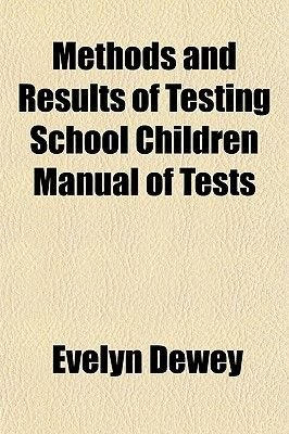 Methods and Results of Testing School Children Manual of Tests (Paperback): Evelyn Dewey