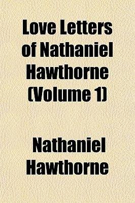Love Letters of Nathaniel Hawthorne (Volume 1) (Paperback): Nathaniel Hawthorne