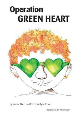 Operation Green Heart (Paperback): Anne Kerr, Katelyn Kerr