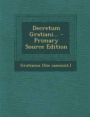 Decretum Gratiani... (Latin, Paperback): Gratianus (the Canonist ).