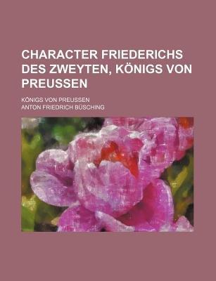 Character Friederichs Des Zweyten, Konigs Von Preussen (English, German, Paperback): Anton Friedrich Busching
