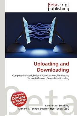 Uploading and Downloading (Paperback): Lambert M. Surhone, Mariam T. Tennoe, Susan F. Henssonow