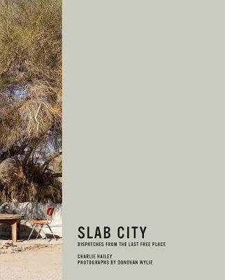 Slab City - Dispatches from the Last Free Place (Hardcover): Charlie Hailey, Donovan Wylie