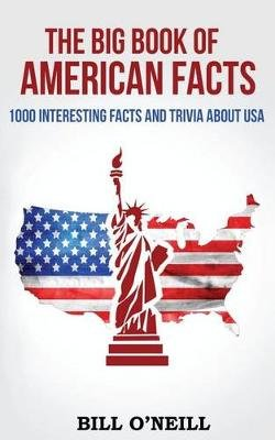 The Big Book of American Facts - 1000 Interesting Facts and Trivia about USA (Paperback): Bill O'Neill