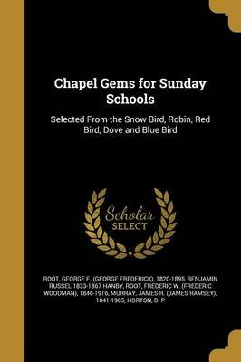 Chapel Gems for Sunday Schools (Paperback): George F (George Frederick) 1820 Root