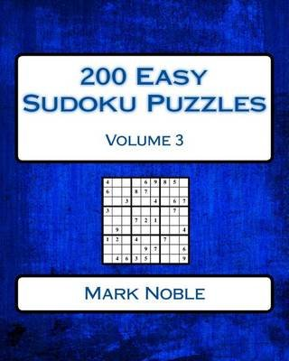 200 Easy Sudoku Puzzles Volume 3 - Easy Sudoku Puzzles for Beginners (Paperback): Mark Noble