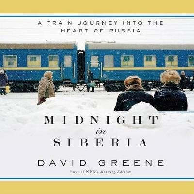 Midnight in Siberia - A Train Journey Into the Heart of Russia (Standard format, CD, ; 9.5 Hours ed.): David Greene