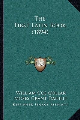 The First Latin Book (1894) (Paperback): William Coe Collar, Moses Grant Daniell