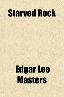 Starved Rock (Paperback): Edgar Lee Masters