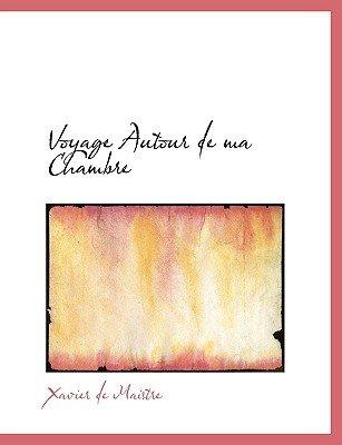 Voyage Autour de Ma Chambre (Large print, Paperback, large type edition): Xavier De Maistre