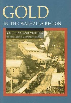 Gold in the Walhalla Region - West Gippsland, Victoria (Paperback): Brian Lloyd, Howard Combes