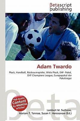 Adam Twardo (English, German, Paperback): Lambert M. Surhone, Miriam T. Timpledon, Susan F. Marseken
