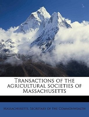 Transactions of the Agricultural Societies of Massachusetts Volume 1851 (Paperback): Secretary Of the Commonwe Massachusetts...