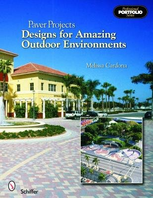 Paver Projects - Designs for Amazing Outdoor Environments (Paperback): Melissa Cardona