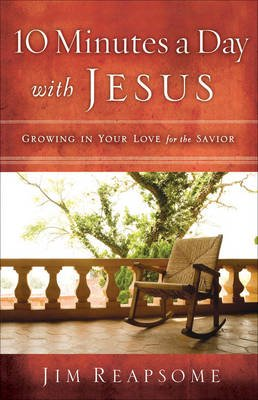 10 Minutes a Day with Jesus - Growing in Your Love for the Savior (Electronic book text): Jim W Reapsome